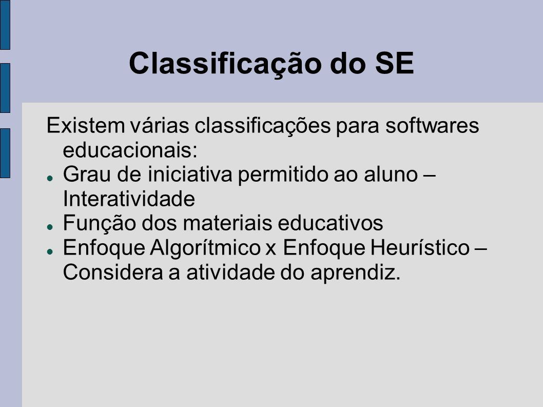 Classificação do SEExistem várias classificações para softwares educacionais: Grau de iniciativa permitido ao aluno – Interatividade.