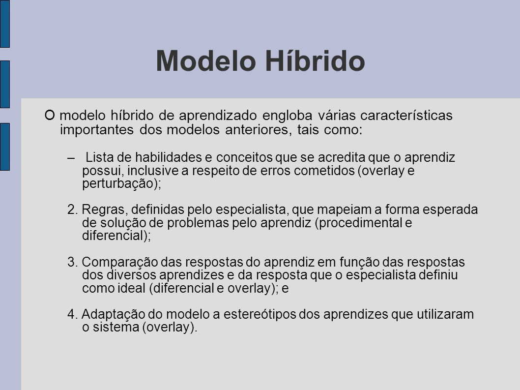 Modelo Híbrido O modelo híbrido de aprendizado engloba várias características importantes dos modelos anteriores, tais como: