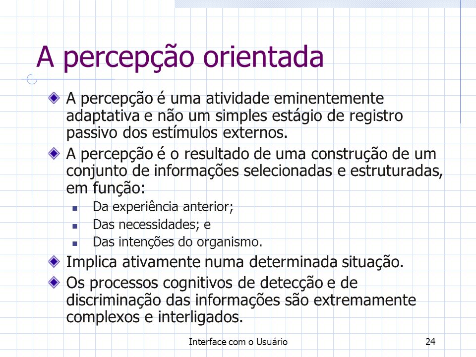 A percepção orientada A percepção é uma atividade eminentemente adaptativa e não um simples estágio de registro passivo dos estímulos externos.
