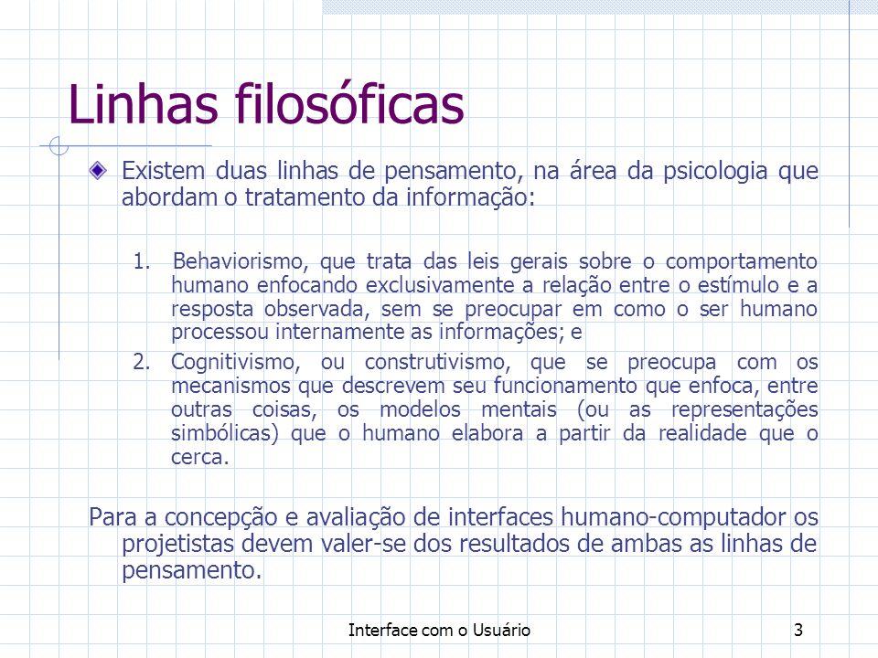 Linhas filosóficas Existem duas linhas de pensamento, na área da psicologia que abordam o tratamento da informação: