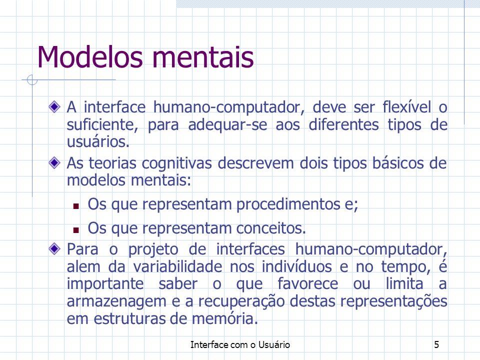 Modelos mentais A interface humano-computador, deve ser flexível o suficiente, para adequar-se aos diferentes tipos de usuários.