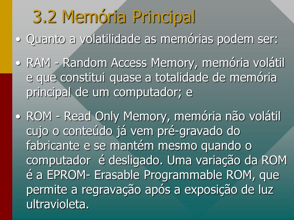 3.2 Memória Principal Quanto a volatilidade as memórias podem ser: