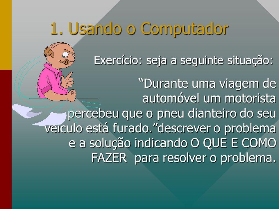 1. Usando o Computador Exercício: seja a seguinte situação: