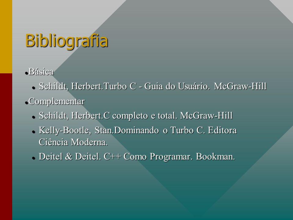 Bibliografia Básica. Schildt, Herbert.Turbo C - Guia do Usuário. McGraw-Hill. Complementar. Schildt, Herbert.C completo e total. McGraw-Hill.