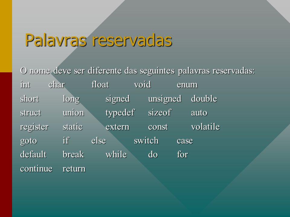 Palavras reservadas O nome deve ser diferente das seguintes palavras reservadas: int char float void enum.