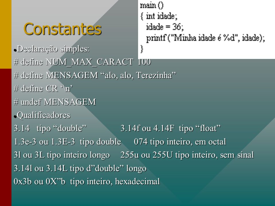 Constantes Declaração simples: # define NUM_MAX_CARACT 100