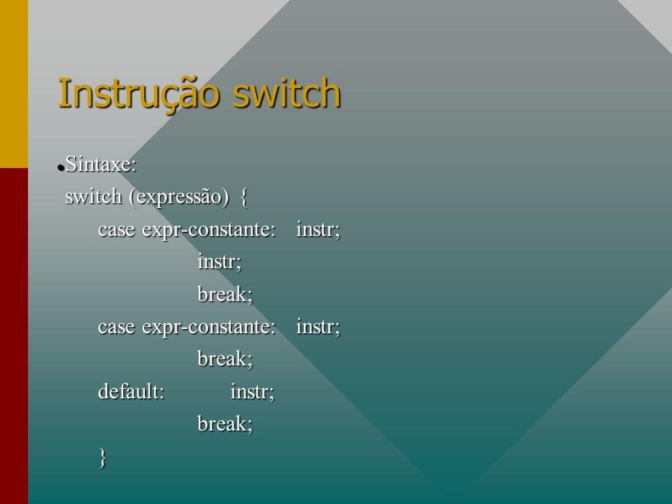 Instrução switch Sintaxe: switch (expressão) {