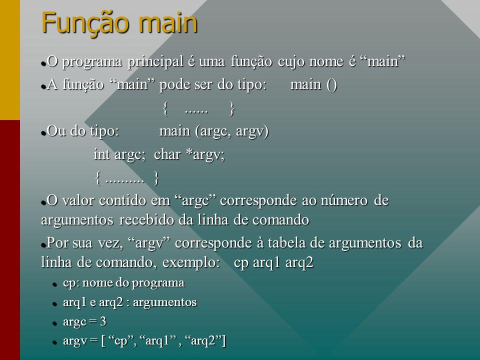 Função main O programa principal é uma função cujo nome é main