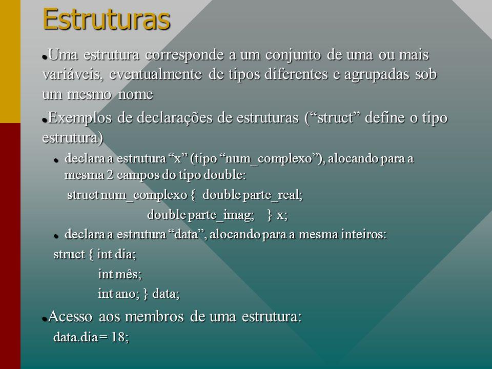 EstruturasUma estrutura corresponde a um conjunto de uma ou mais variáveis, eventualmente de tipos diferentes e agrupadas sob um mesmo nome.