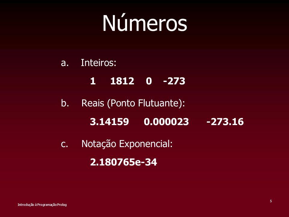 Números a. Inteiros: 1 1812 0 -273 b. Reais (Ponto Flutuante):