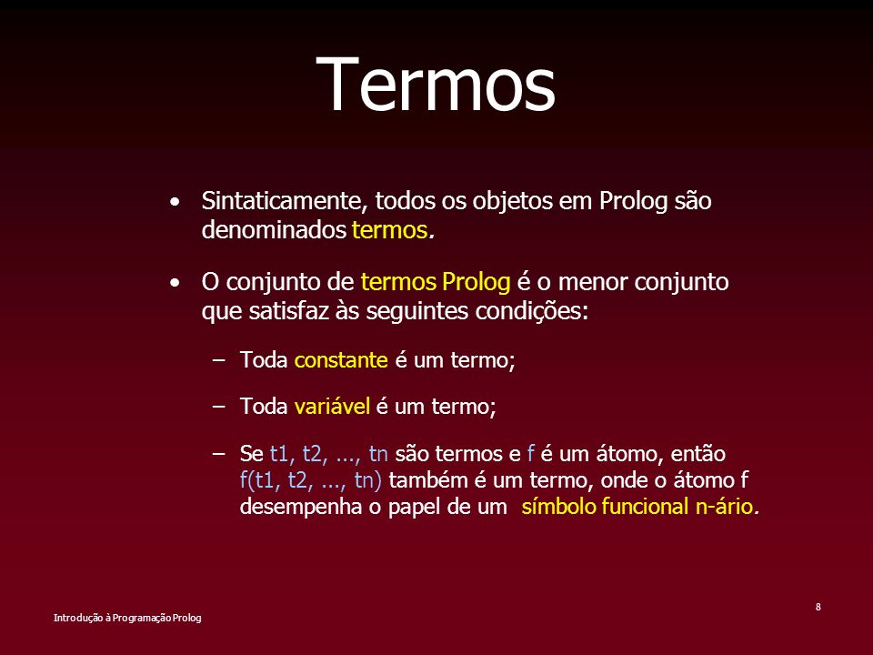 Termos Sintaticamente, todos os objetos em Prolog são denominados termos.