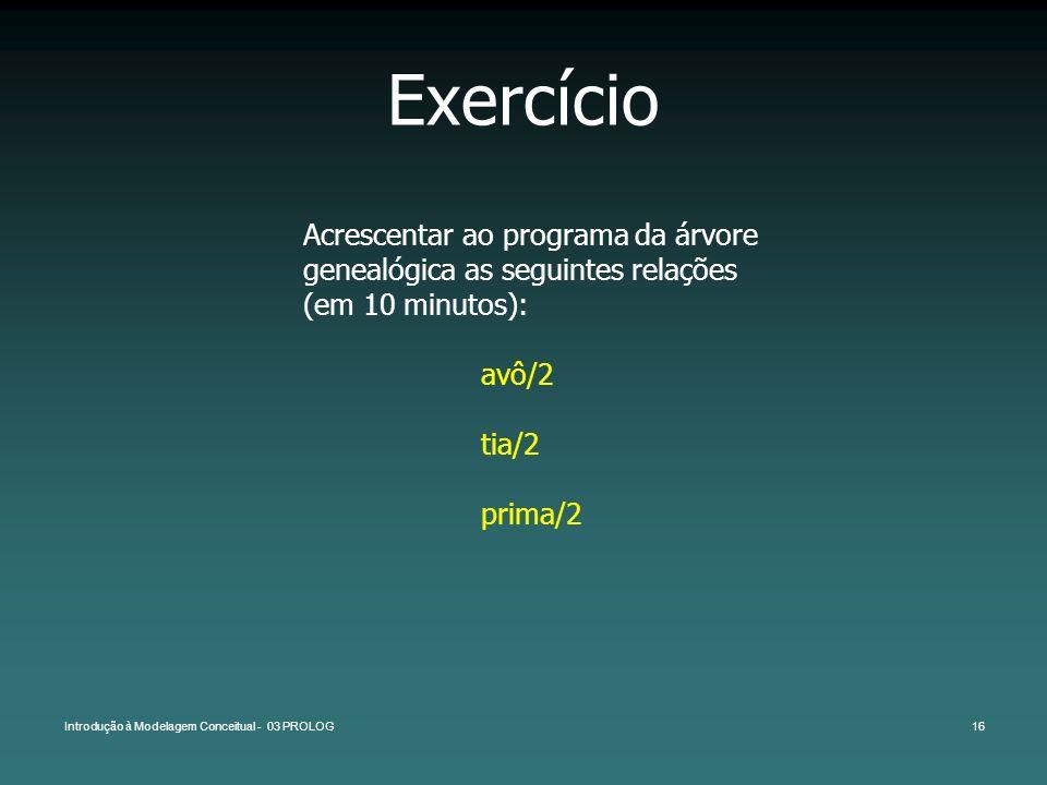 Exercício Acrescentar ao programa da árvore genealógica as seguintes relações (em 10 minutos): avô/2.