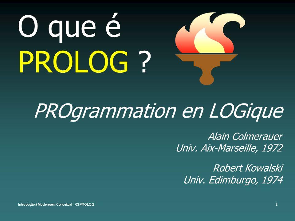 O que é PROLOG PROgrammation en LOGique Alain Colmerauer