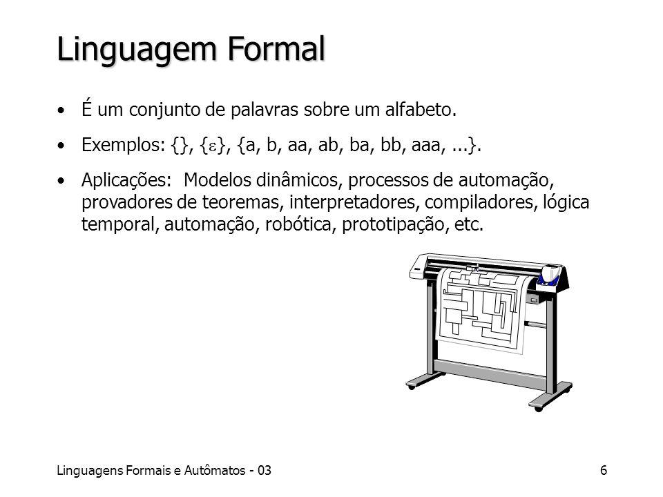 Linguagem Formal É um conjunto de palavras sobre um alfabeto.