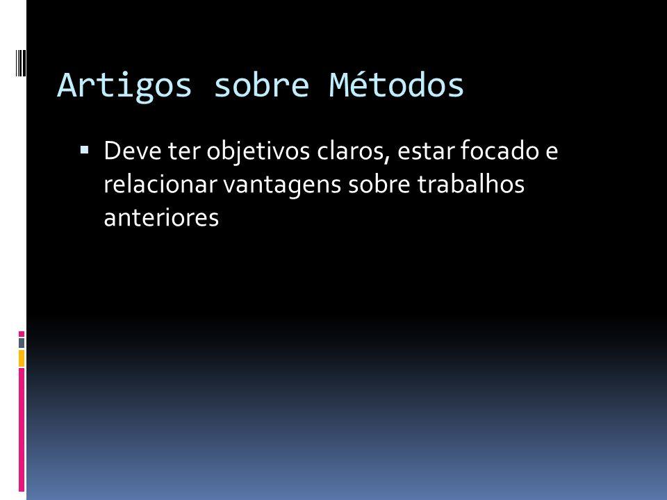 Artigos sobre MétodosDeve ter objetivos claros, estar focado e relacionar vantagens sobre trabalhos anteriores.