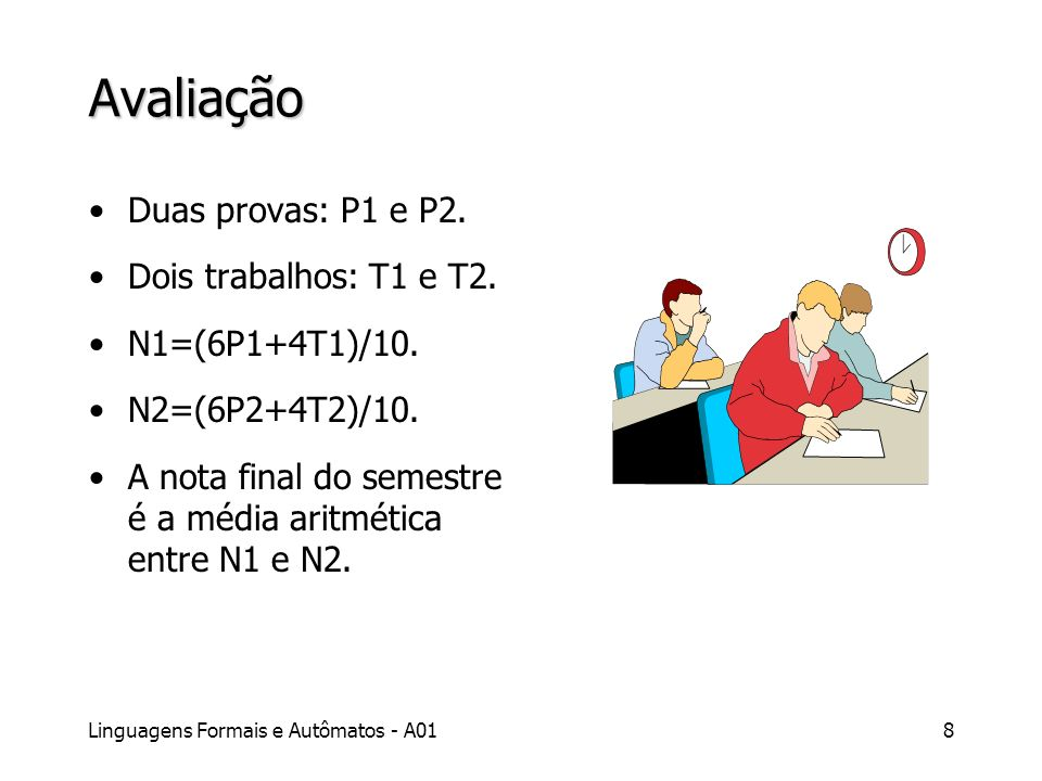 Avaliação Duas provas: P1 e P2. Dois trabalhos: T1 e T2.