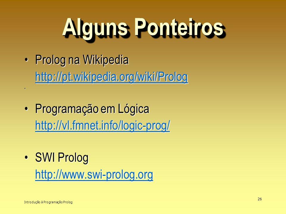 Alguns Ponteiros Prolog na Wikipedia http://pt.wikipedia.org/wiki/Prolog.