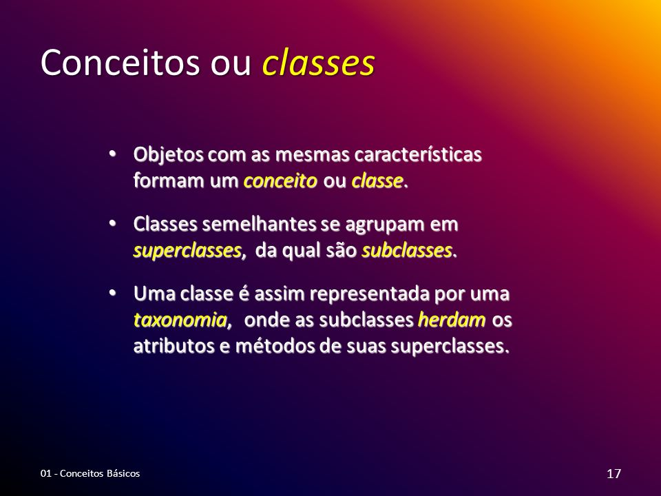 Conceitos ou classes Objetos com as mesmas características formam um conceito ou classe.