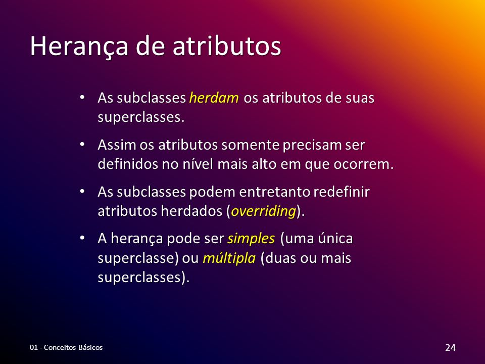 Herança de atributos As subclasses herdam os atributos de suas superclasses.