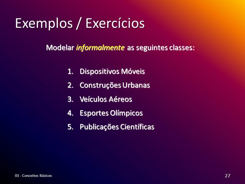 Exemplos / Exercícios Modelar informalmente as seguintes classes: