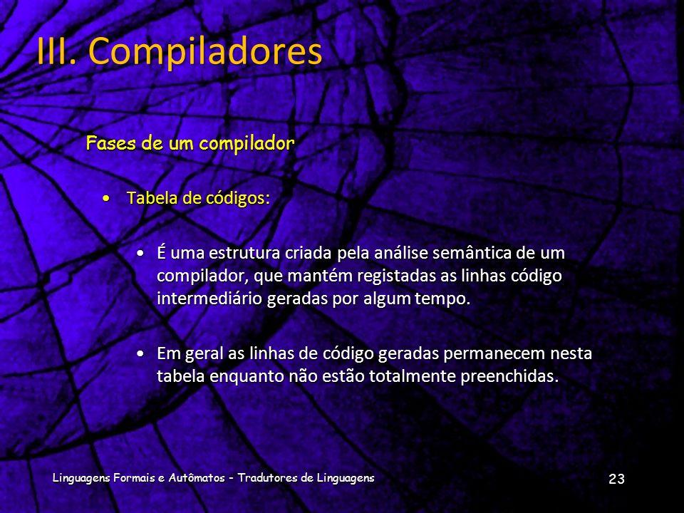 III. Compiladores Fases de um compilador Tabela de códigos: