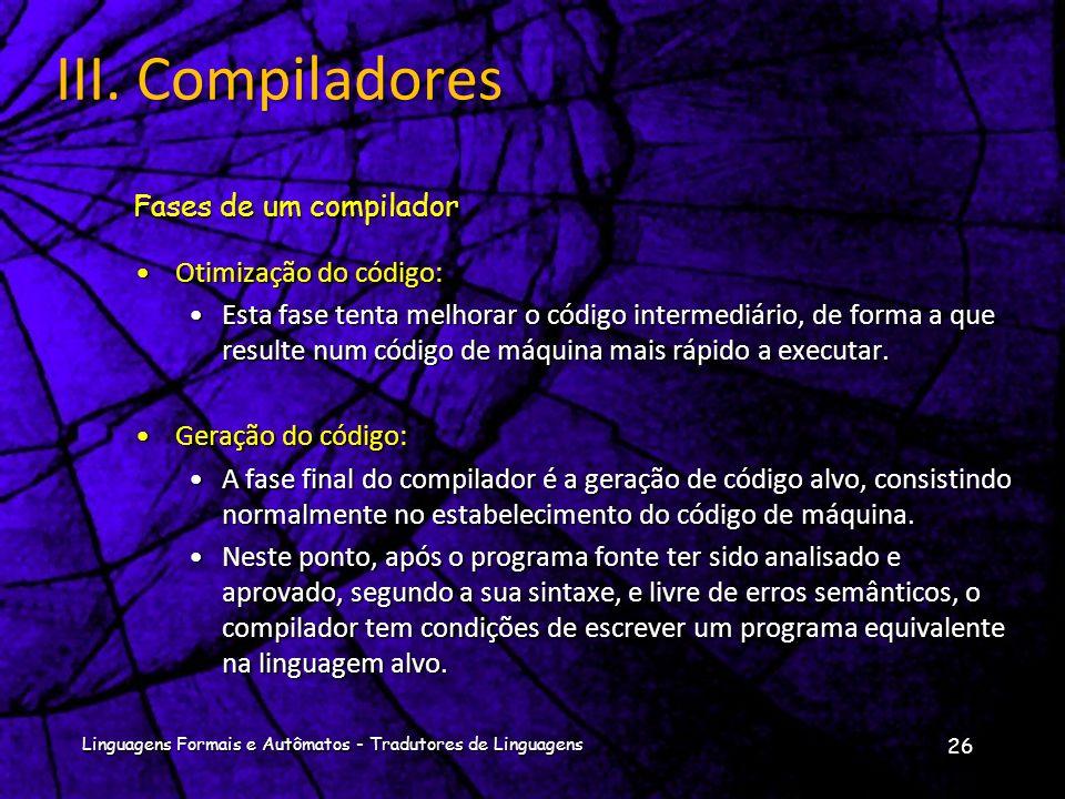 III. Compiladores Fases de um compilador Otimização do código: