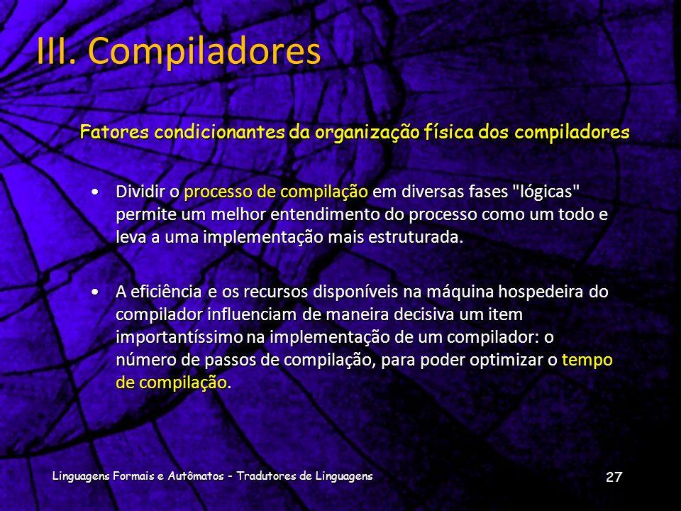 III. Compiladores Fatores condicionantes da organização física dos compiladores.