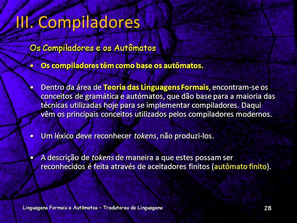 III. Compiladores Os Compiladores e os Autômatos