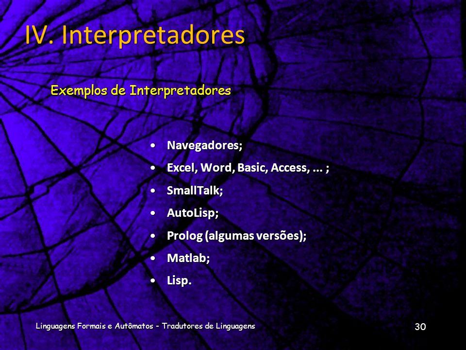 IV. Interpretadores Exemplos de Interpretadores Navegadores;