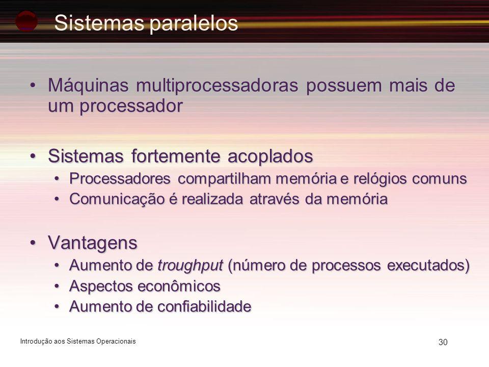 Sistemas paralelos Máquinas multiprocessadoras possuem mais de um processador. Sistemas fortemente acoplados.