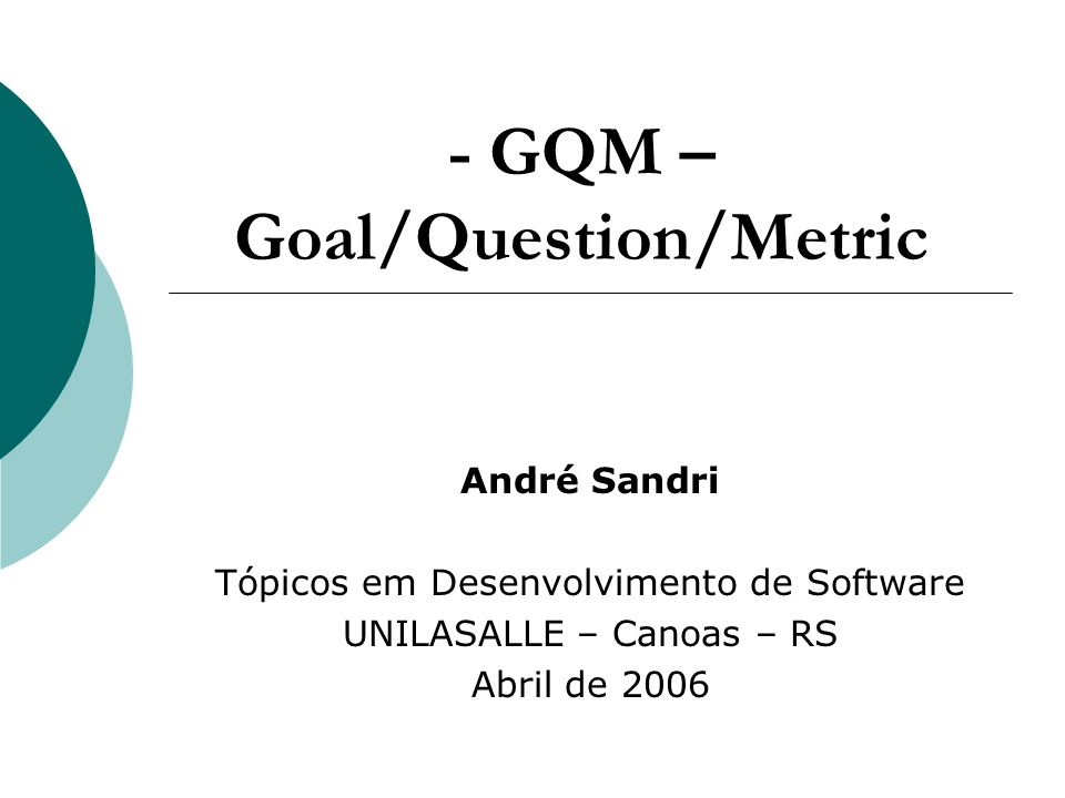 - GQM – Goal/Question/Metric