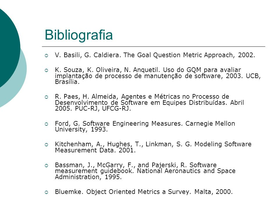 Bibliografia V. Basili, G. Caldiera. The Goal Question Metric Approach, 2002.