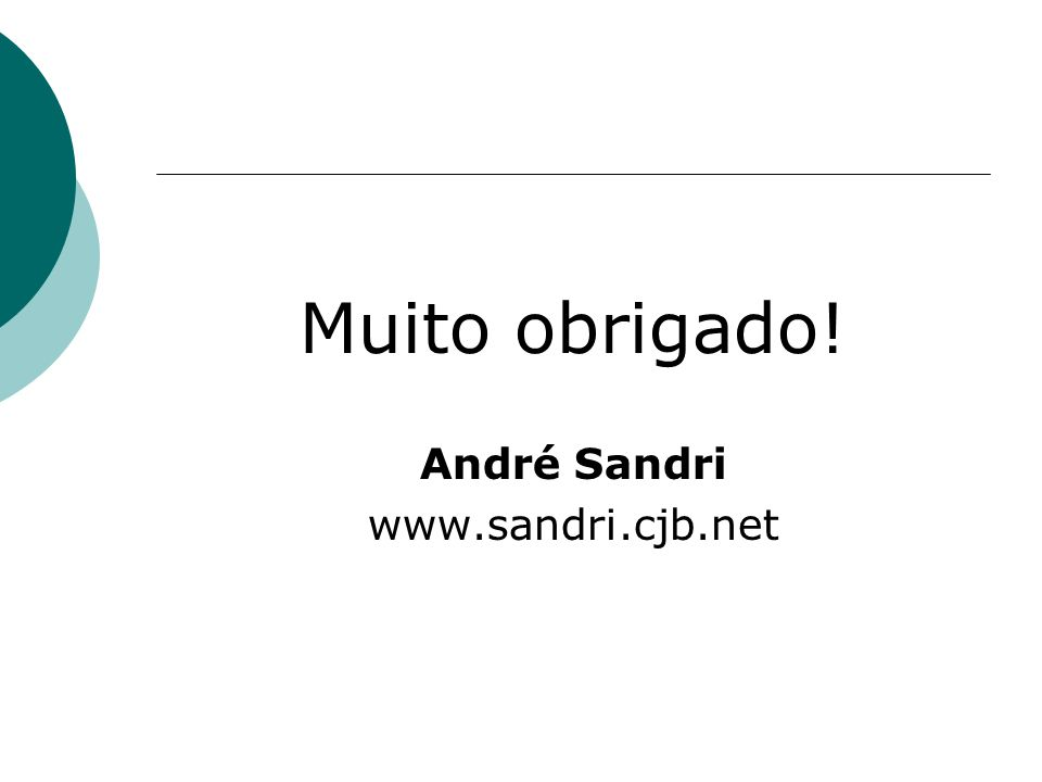 Muito obrigado! André Sandri www.sandri.cjb.net