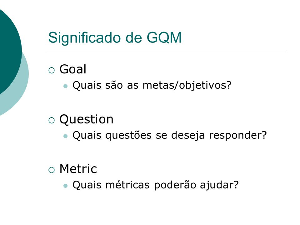 Significado de GQM Goal Question Metric Quais são as metas/objetivos