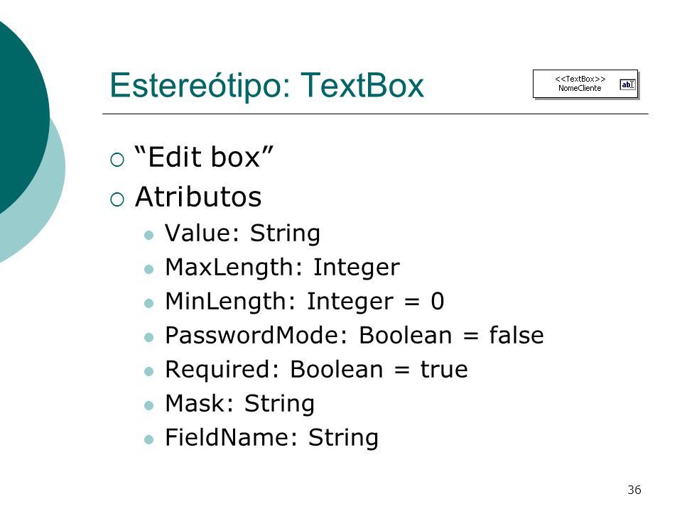 Estereótipo: TextBox Edit box Atributos Value: String