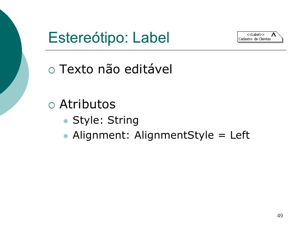 Estereótipo: Label Texto não editável Atributos Style: String