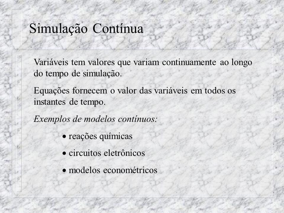 Simulação ContínuaVariáveis tem valores que variam continuamente ao longo do tempo de simulação.
