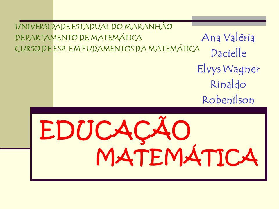 EDUCAÇÃO MATEMÁTICA Ana Valéria Dacielle Elvys Wagner Rinaldo