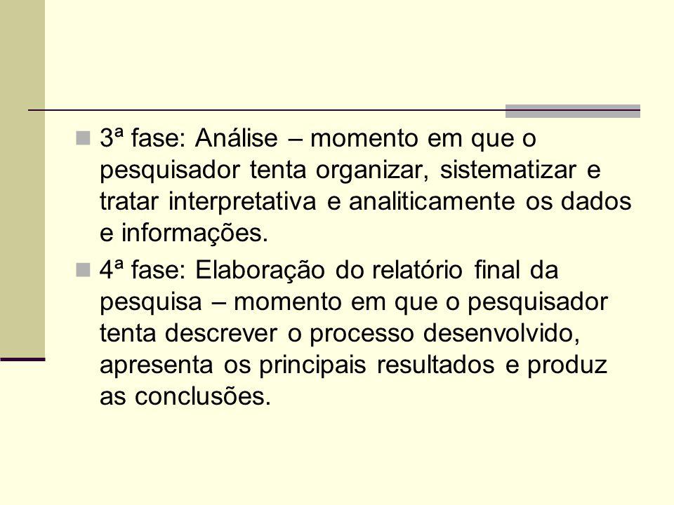 3ª fase: Análise – momento em que o pesquisador tenta organizar, sistematizar e tratar interpretativa e analiticamente os dados e informações.