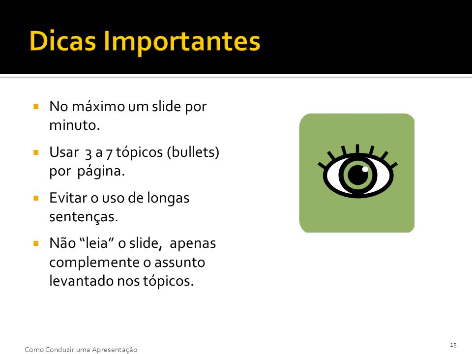Dicas Importantes No máximo um slide por minuto.