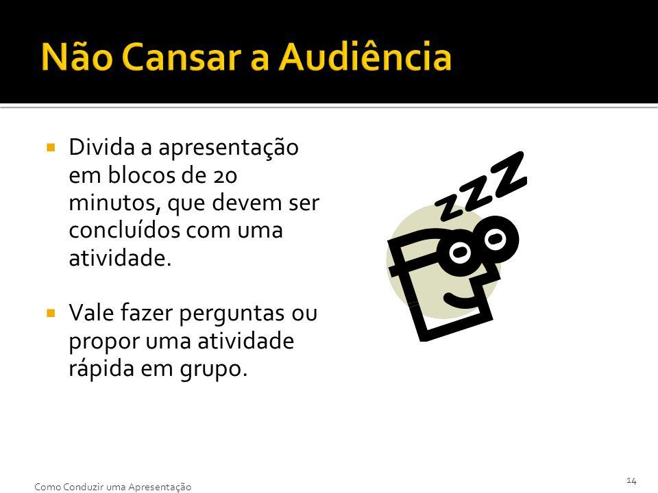 Não Cansar a AudiênciaDivida a apresentação em blocos de 20 minutos, que devem ser concluídos com uma atividade.