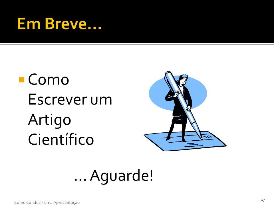 Em Breve... Como Escrever um Artigo Científico ... Aguarde!