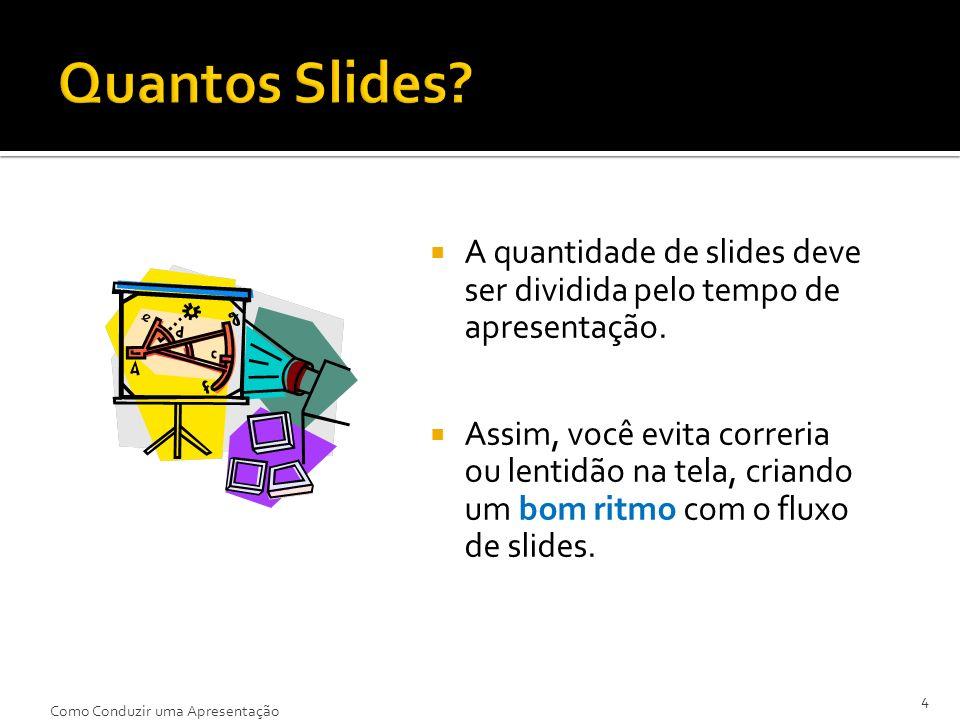Quantos Slides A quantidade de slides deve ser dividida pelo tempo de apresentação.