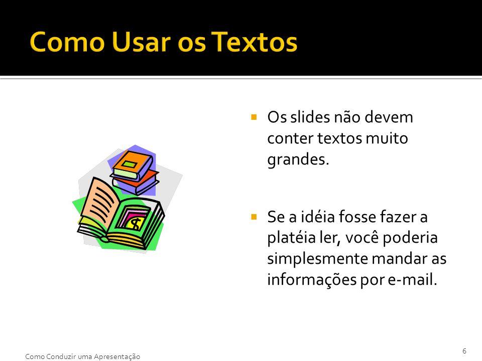 Como Usar os Textos Os slides não devem conter textos muito grandes.
