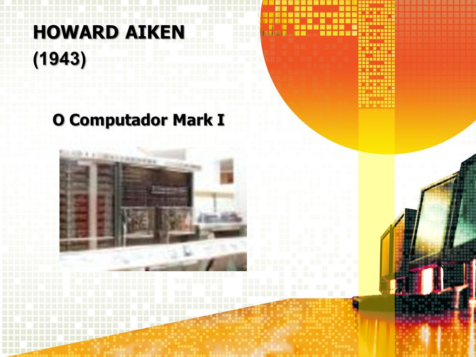 Howard aiken (1943) O Computador Mark I