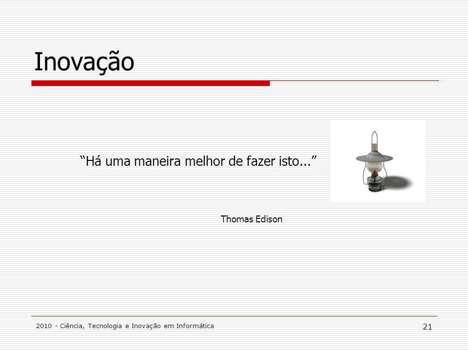 Inovação Há uma maneira melhor de fazer isto... Thomas Edison
