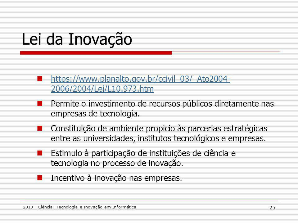 Lei da Inovação https://www.planalto.gov.br/ccivil_03/_Ato2004- 2006/2004/Lei/L10.973.htm.