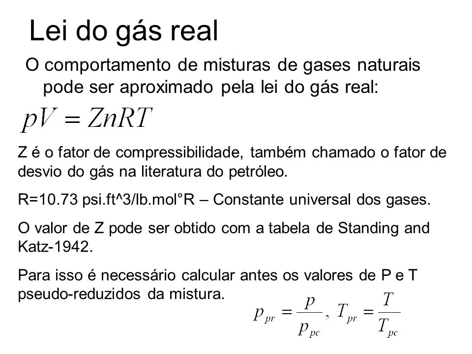 Lei do gás real O comportamento de misturas de gases naturais pode ser aproximado pela lei do gás real: