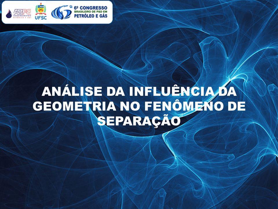 ANÁLISE DA INFLUÊNCIA DA GEOMETRIA NO FENÔMENO DE SEPARAÇÃO