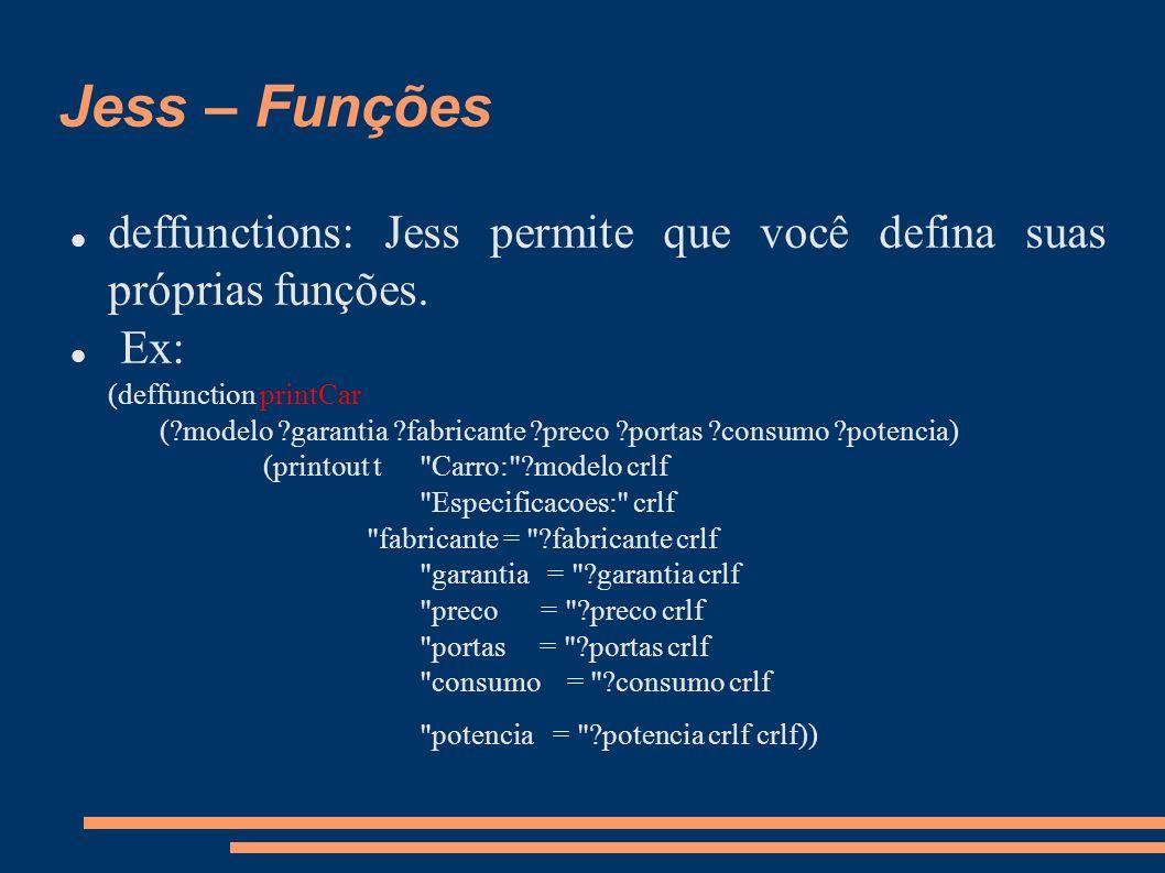 Jess – Funções deffunctions: Jess permite que você defina suas próprias funções.